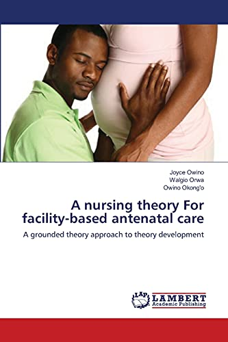 A Nursing Theory for Facility-Based Antenatal Care: Joyce Owino