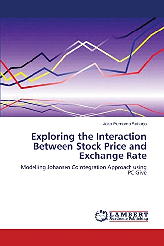 9783659105302: Exploring the Interaction Between  Stock Price and Exchange Rate: Modelling Johansen Cointegration Approach   using PC Give