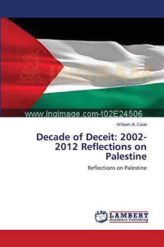 9783659105623: Decade of Deceit: 2002-2012 Reflections on Palestine: Reflections on Palestine