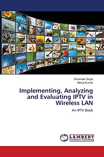 Implementing, Analyzing and Evaluating Iptv in Wireless LAN: Manoj Kumar