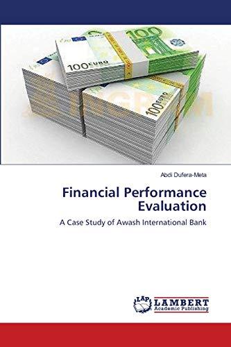 Financial Performance Evaluation: A Case Study of Awash International Bank (Paperback): Abdi ...