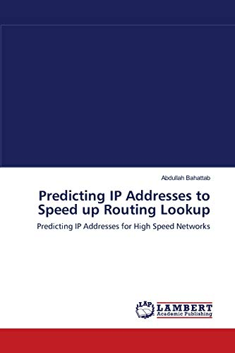 9783659106576: Predicting IP Addresses to Speed up Routing Lookup: Predicting IP Addresses for High Speed Networks