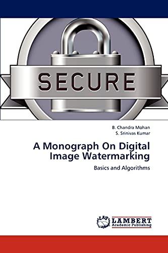 A Monograph on Digital Image Watermarking: B. Chandra Mohan