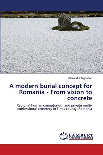 9783659106958: A modern burial concept for Romania - From vision to concrete: Regional human crematorium and private multi-confessional cemetery in Timis county, Romania