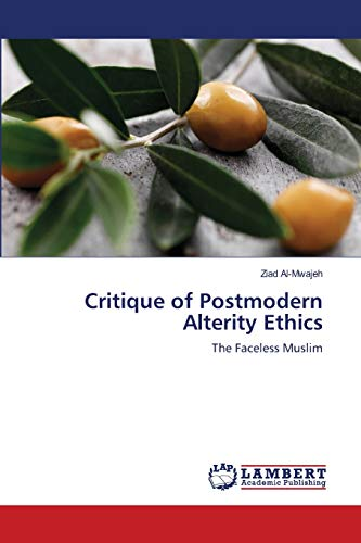 9783659107214: Critique of Postmodern Alterity Ethics: The Faceless Muslim