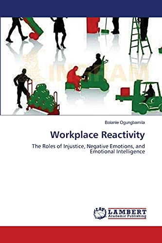 9783659109102: Workplace Reactivity: The Roles of Injustice, Negative Emotions, and Emotional Intelligence