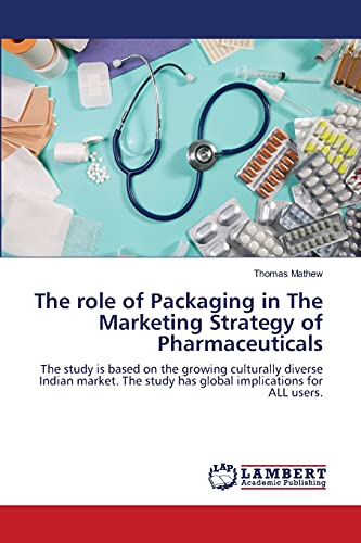 9783659109645: The role of Packaging in The Marketing Strategy of Pharmaceuticals: The study is based on the growing culturally diverse Indian market. The study has global implications for ALL users.