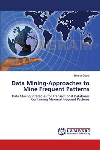 9783659110320: Data Mining-Approaches to Mine Frequent Patterns: Data Mining Strategies for Transactional Databases Containing Maximal Frequent Patterns