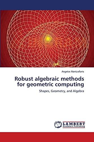 Robust algebraic methods for geometric computing: Shapes, Geometry, and Algebra: Angelos ...