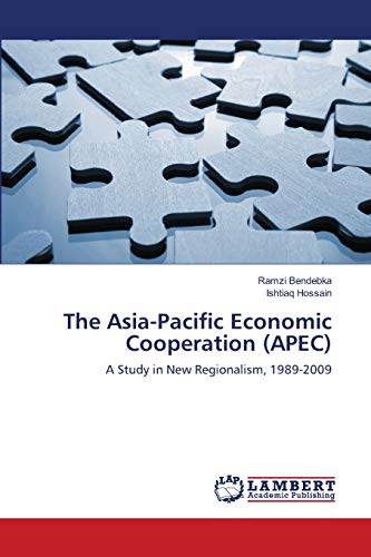 9783659110580: The Asia-Pacific Economic Cooperation (APEC): A Study in New Regionalism, 1989-2009