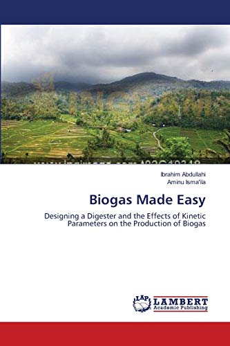 9783659110665: Biogas Made Easy: Designing a Digester and the Effects of Kinetic Parameters on the Production of Biogas
