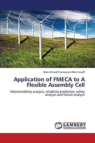 9783659110924: Application of FMECA to A Flexible Assembly Cell: Maintainability analysis, reliability prediction, safety analysis and failure analysis