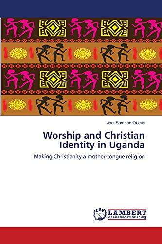 Worship and Christian Identity in Uganda: Joel Samson Obetia