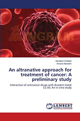 9783659111297: An altranative approach for treatment of cancer: A preliminary study: Interaction of anticancer drugs with divalent metal Cu (II); An in vitro study