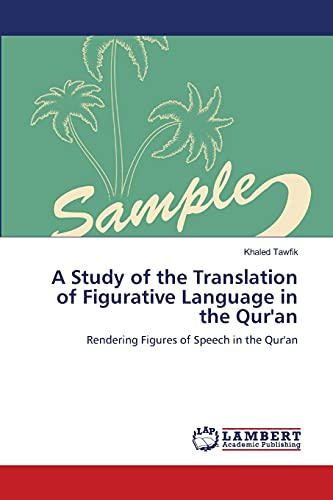 A Study of the Translation of Figurative Language in the Quran: Khaled Tawfik