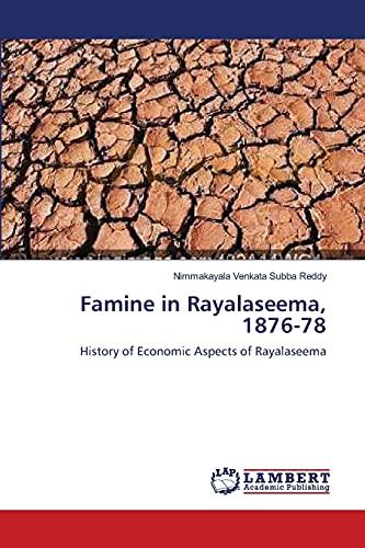 9783659112829: Famine in Rayalaseema, 1876-78: History of Economic Aspects of Rayalaseema