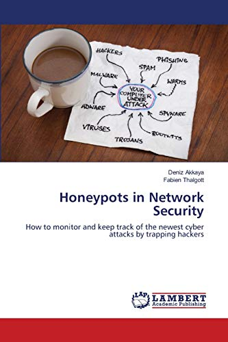 9783659113529: Honeypots in Network Security: How to monitor and keep track of the newest cyber attacks by trapping hackers