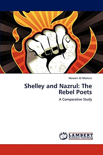 Shelley and Nazrul: The Rebel Poets: Hossain Al Mamun