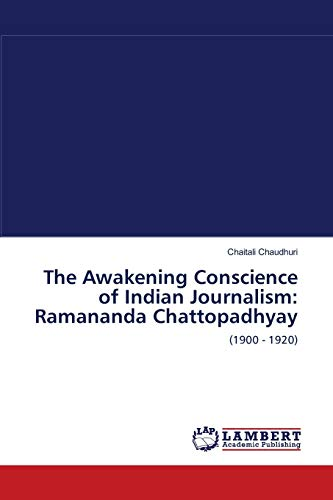 The Awakening Conscience of Indian Journalism: Ramananda Chattopadhyay: Chaitali Chaudhuri