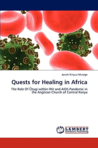 9783659116124: Quests for Healing in Africa: The Role Of Ũtugi within HIV and AIDS Pandemic in the Anglican Church of Central Kenya