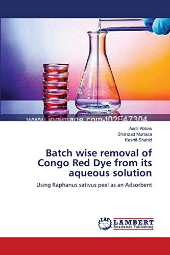 9783659116261: Batch wise removal of Congo Red Dye from its aqueous solution: Using Raphanus sativus peel as an Adsorbent