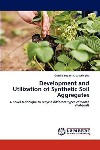 9783659116308: Development and Utilization of Synthetic Soil Aggregates: A novel technique to recycle different types of waste materials