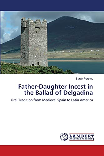 9783659116421: Father-Daughter Incest in the Ballad of Delgadina: Oral Tradition from Medieval Spain to Latin America