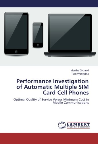 9783659116988: Performance Investigation of Automatic Multiple SIM Card Cell Phones: Optimal Quality of Service Versus Minimum Cost in Mobile Communications