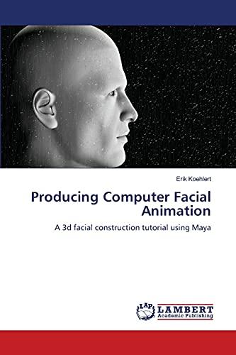 9783659117220: Producing Computer Facial Animation: A 3d facial construction tutorial using Maya