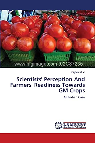 Scientists Perception and Farmers Readiness Towards GM Crops: Sajeev M. V.