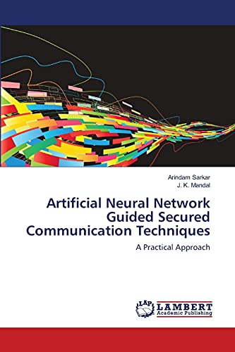 Artificial Neural Network Guided Secured Communication Techniques: J. K. Mandal