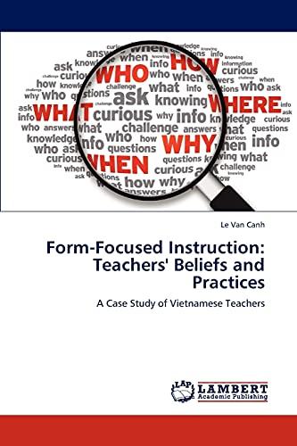 9783659120220: Form-Focused Instruction: Teachers' Beliefs and Practices: A Case Study of Vietnamese Teachers