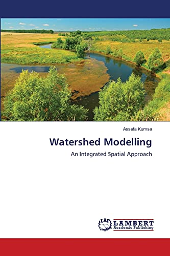 Watershed Modelling: An Integrated Spatial Approach (Paperback): Assefa Kumsa