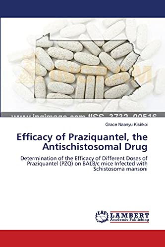 9783659121692: Efficacy of Praziquantel, the Antischistosomal Drug: Determination of the Efficacy of Different Doses of Praziquantel (PZQ) on BALB/c mice Infected with Schistosoma mansoni