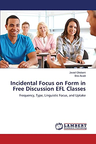 Incidental Focus On Form in Free Discussion: Gholami Javad (author),