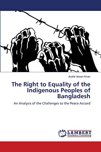 9783659121814: The Right to Equality of the Indigenous Peoples of Bangladesh: An Analysis of the Challenges to the Peace Accord