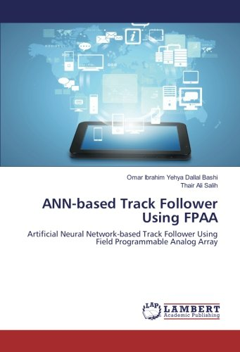 9783659121913: ANN-based Track Follower Using FPAA: Artificial Neural Network-based Track Follower Using Field Programmable Analog Array
