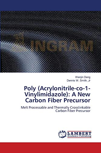 9783659122149: Poly (Acrylonitrile-co-1-Vinylimidazole): A New Carbon Fiber Precursor: Melt Processable and Thermally Crosslinkable Carbon Fiber Precursor