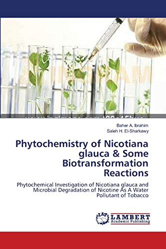 9783659122170: Phytochemistry of Nicotiana glauca & Some Biotransformation Reactions: Phytochemical Investigation of Nicotiana glauca and Microbial Degradation of Nicotine As A Water Pollutant of Tobacco