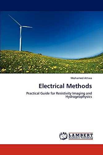 Electrical Methods: Practical Guide for Resistivity Imaging and Hydrogeophysics: Mohamed Attwa