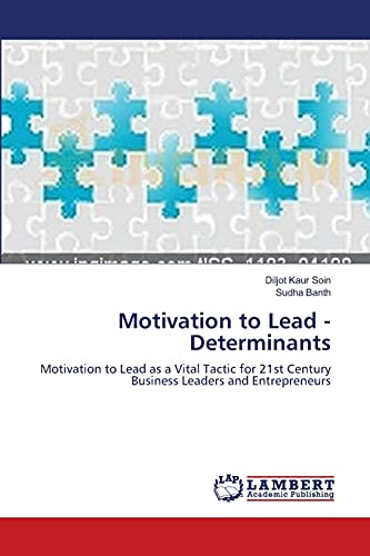 9783659122460: Motivation to Lead - Determinants: Motivation to Lead as a Vital Tactic for 21st Century Business Leaders and Entrepreneurs
