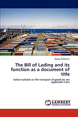 9783659123467: The Bill of Lading and its function as a document of title: Italian outlook on the transport of goods by sea applicable rules