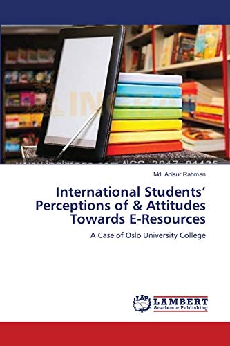International Students Perceptions of Attitudes Towards E-Resources: Md. Anisur Rahman