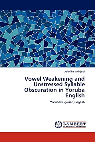 9783659124051: Vowel Weakening and Unstressed Syllable Obscuration in Yoruba English: Yoruba(Nigerian)English