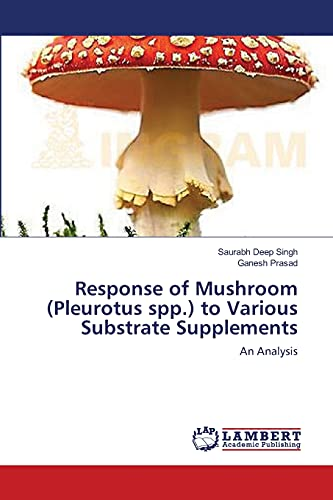 Response of Mushroom (Pleurotus Spp.) to Various Substrate Supplements: Ganesh Prasad