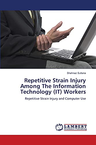 9783659124631: Repetitive Strain Injury Among The Information Technology (IT) Workers: Repetitive Strain Injury and Computer Use