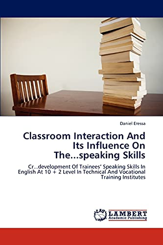 9783659125058: Classroom Interaction And Its Influence On The...speaking Skills: Cr...development Of Trainees' Speaking Skills In English At 10 + 2 Level In Technical And Vocational Training Institutes