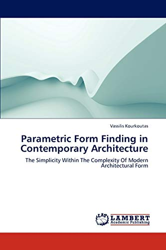 9783659125270: Parametric Form Finding in Contemporary Architecture: The Simplicity Within The Complexity Of Modern Architectural Form