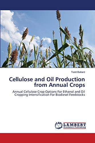 9783659126130: Cellulose and Oil Production from Annual Crops: Annual Cellulose Crop Options For Ethanol and Oil Cropping Intensification For Biodiesel Feedstocks