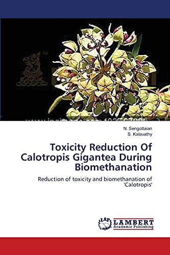 Toxicity Reduction Of Calotropis Gigantea During Biomethanation: Sengottaian, N. /